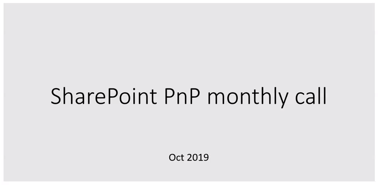 SharePoint PnP Monthly Call – October 8th, 2019 – Screenshot